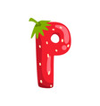 letter p of english alphabet made from ripe fresh vector image