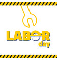 labor day yellow wrench white background im vector image vector image