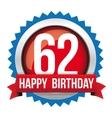 Sixty Two years happy birthday badge ribbon vector image