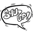 black and white words shut up in cartoon speech vector image vector image