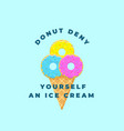 donut deny yourself an ice cream abstract vector image