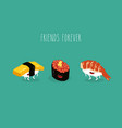 sushi omelet caviar shrimp friends forever funny vector image vector image