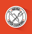 never stop cooking vector image