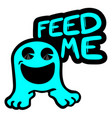 feed me message vector image vector image