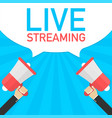 male hand holding megaphone with live streaming vector image vector image