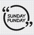 sunday funday design vector image