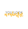 You look wonderful calligraphic inscription vector image