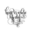 home is where my dog is - hand lettering text vector image vector image