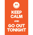 Keep Calm and go out tonight poster vector image vector image