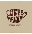 Cup of coffeeLettering cofemaniaBrown vector image