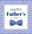 happy father s day card cute poster with tie for vector image