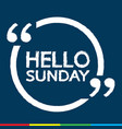 hello sunday design vector image vector image