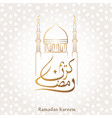 ramadan kareem calligraphy with mosque background vector image vector image