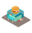 fast food restaurant isometric modern burger vector image