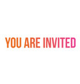 gradient isolated word you are invited vector image vector image