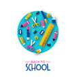 back to school card papercut child supplies icons vector image vector image