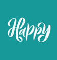 be happy modern brush calligraphy handwritten vector image