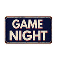 game night vintage rusty metal sign vector image vector image