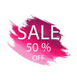 sale 50 off sign art brush acrylic stroke paint vector image