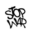 sprayed stop war font graffiti with overspray in vector image vector image