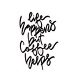 life happens but coffee helps vector image