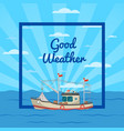 good weather poster with vessel vector image