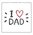 I love Dad text - hand painted quote with red vector image vector image
