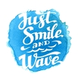 Just smile and wave inscription vector image vector image