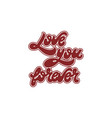 love you forever handwritten lettering isolated vector image vector image