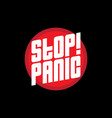 stop panic a poster or print for t-shirt with the vector image