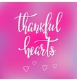 Thankful Hearts lettering typography vector image vector image