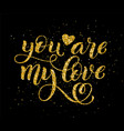 you are my love hand written lettering vector image vector image
