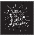 black girl magic moment saying typography design vector image vector image