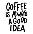 coffee is always a good idea lettering phrase on vector image