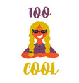 too cool text cool girl in sunglasses poster vector image