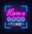 neon sign have a good time vector image vector image