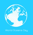 world oceans day planet earth continents islands vector image vector image