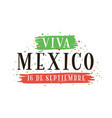 viva mexico independence day of mexico 16 vector image vector image