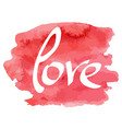 hand made lettering word love on watercolor vector image