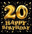 happy birthday 20 years golden twenty balloon vector image