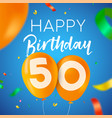 happy birthday 50 fifty year balloon party card vector image vector image