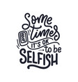 selfish hand drawn lettering funny phrase vector image vector image