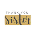 handwritten lettering thank you sister vector image vector image