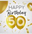 happy birthday 50 fifty year gold balloon card vector image vector image