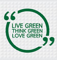 live green think green love green design vector image
