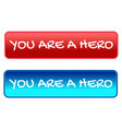 you are a hero motivational phrase in form of vector image vector image