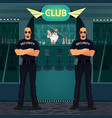 bouncers standing near entrance to the night club vector image vector image