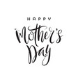 happy mothers day - brush calligraphy greeting vector image vector image