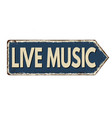 live music vintage rusty metal sign vector image
