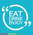 eat drink enjoy design vector image
